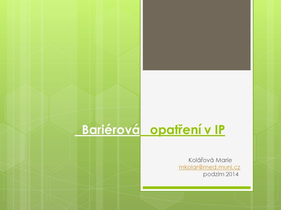 Bariérová opatření v IP Kolářová Marie mkolar@med.muni.czmkolar@med.muni.cz podzim 2014