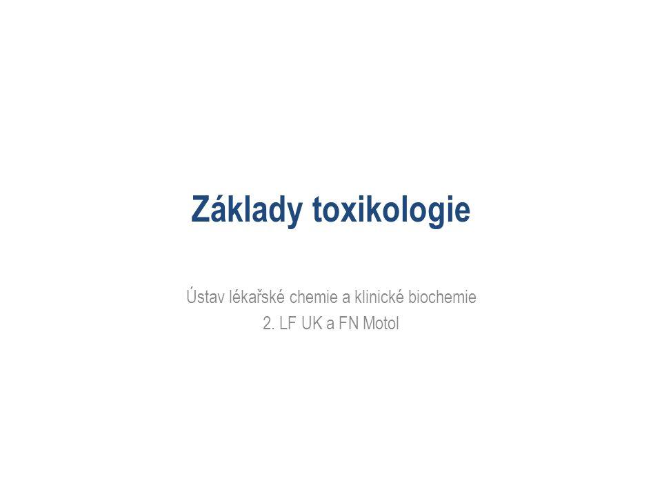 Základy toxikologie Ústav lékařské chemie a klinické biochemie 2. LF UK a FN Motol