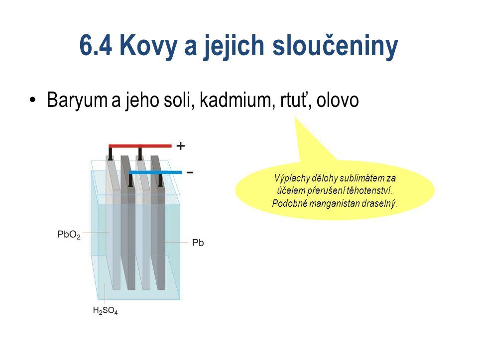6.4 Kovy a jejich sloučeniny Baryum a jeho soli, kadmium, rtuť, olovo Výplachy dělohy sublimátem za účelem přerušení těhotenství.