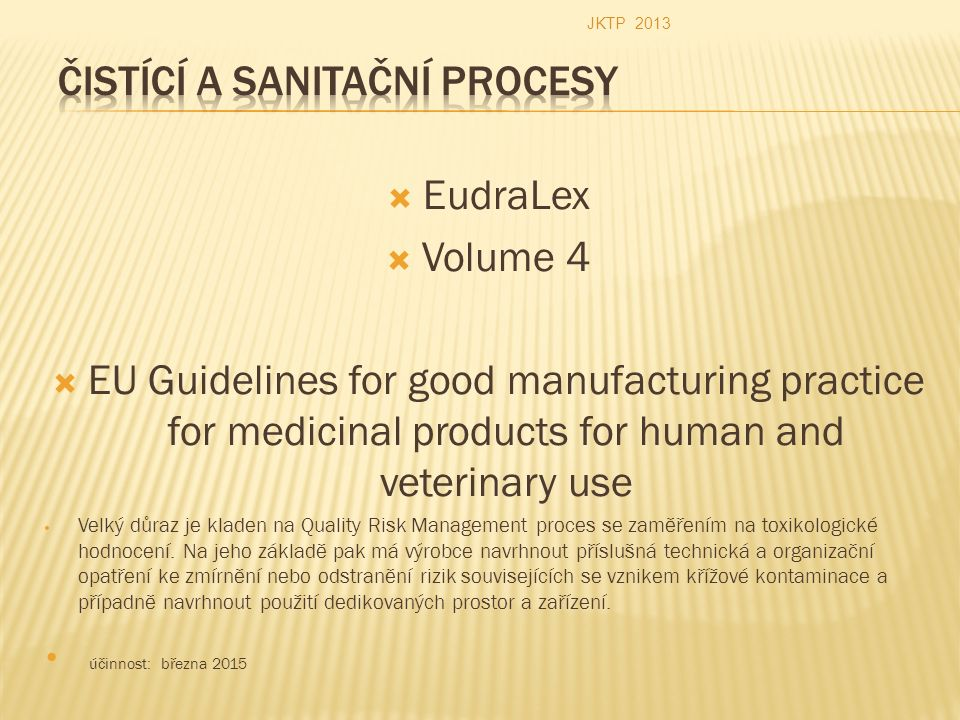  EudraLex  Volume 4  EU Guidelines for good manufacturing practice for medicinal products for human and veterinary use Velký důraz je kladen na Quality Risk Management proces se zaměřením na toxikologické hodnocení.