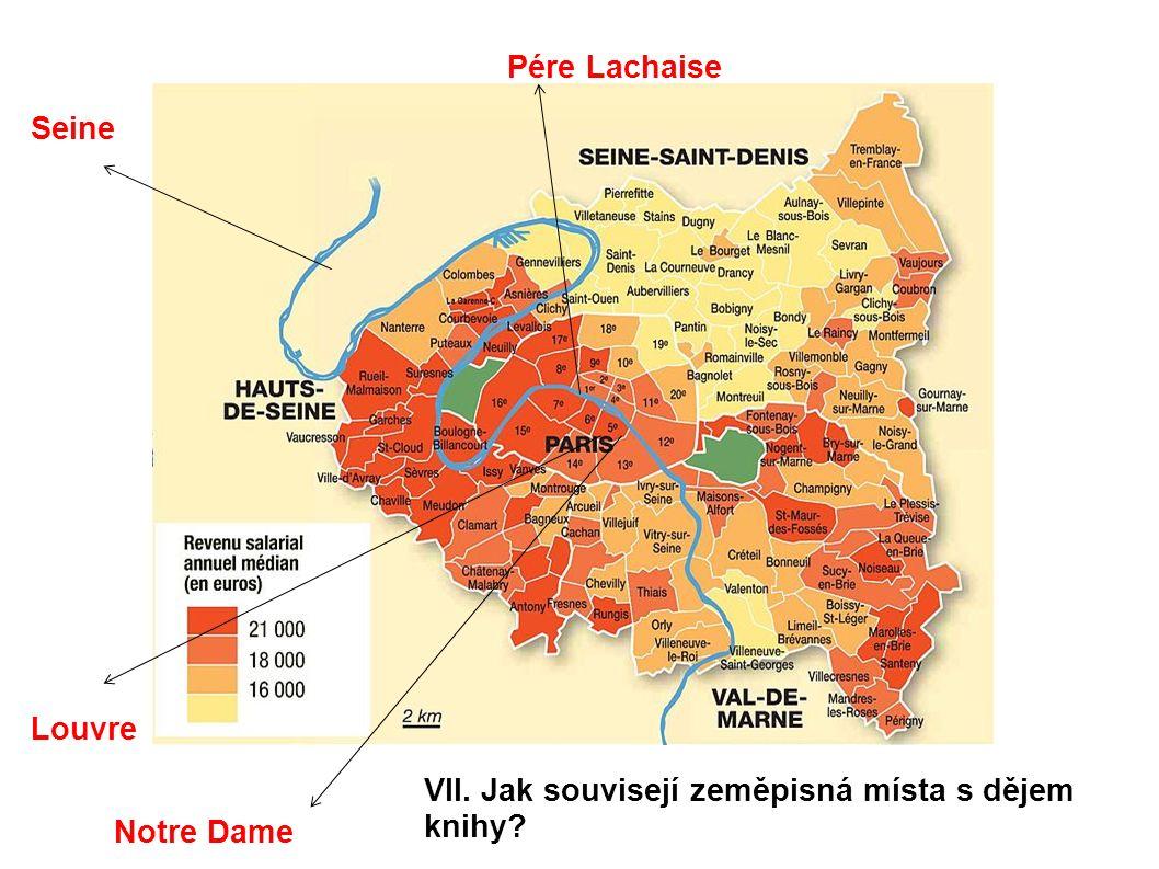 Louvre Notre Dame Seine Pére Lachaise VII. Jak souvisejí zeměpisná místa s dějem knihy?