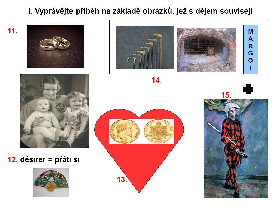 11. 12. désirer = přáti si I. Vyprávějte příběh na základě obrázků, jež s dějem souvisejí 13. 14. 15. MARGOTMARGOT