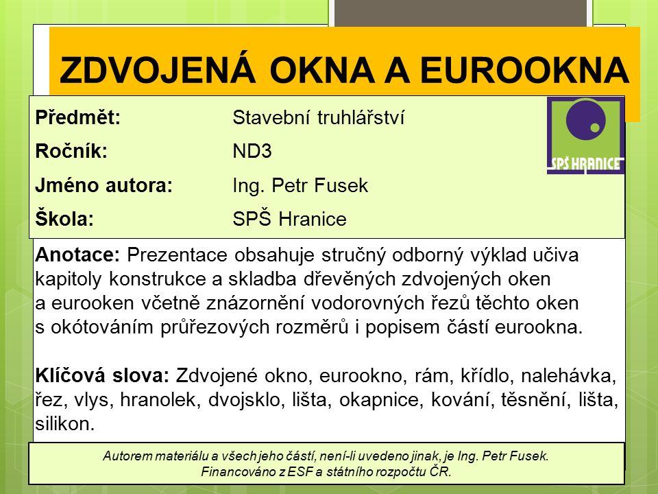 ZDVOJENÁ OKNA A EUROOKNA Předmět: Stavební truhlářství Ročník: ND3 Jméno autora: Ing.