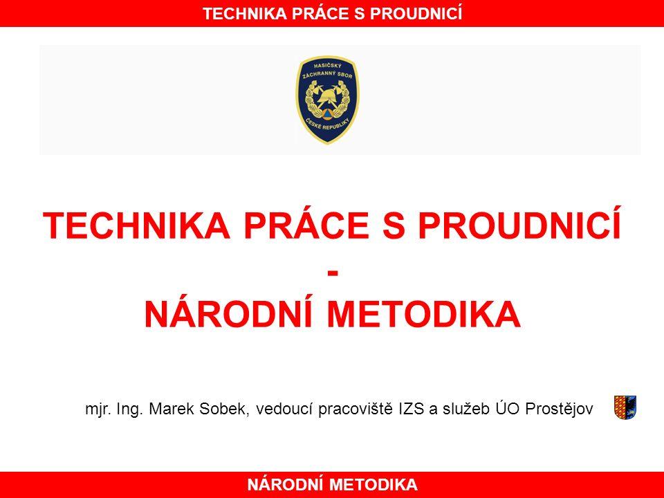 TECHNIKA PRÁCE S PROUDNICÍ - NÁRODNÍ METODIKA NÁRODNÍ METODIKA TECHNIKA PRÁCE S PROUDNICÍ mjr.
