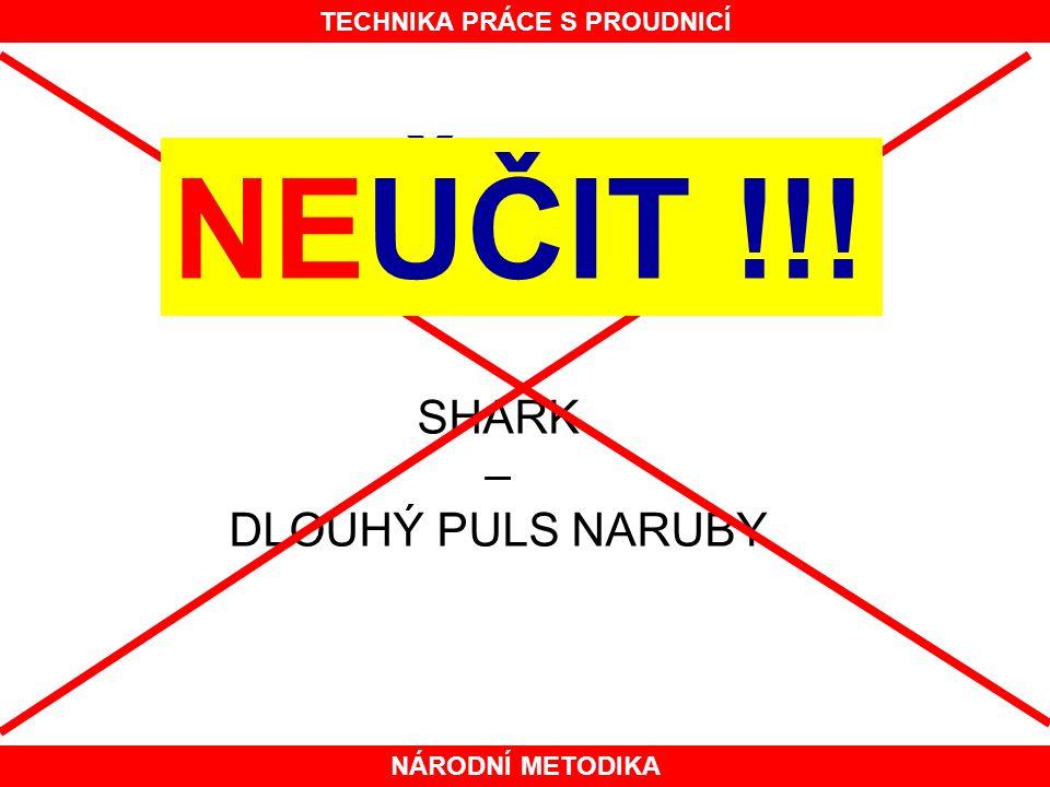 NÁRODNÍ METODIKA TECHNIKA PRÁCE S PROUDNICÍ UČIT SHARK – DLOUHÝ PULS NARUBY NEUČIT !!!