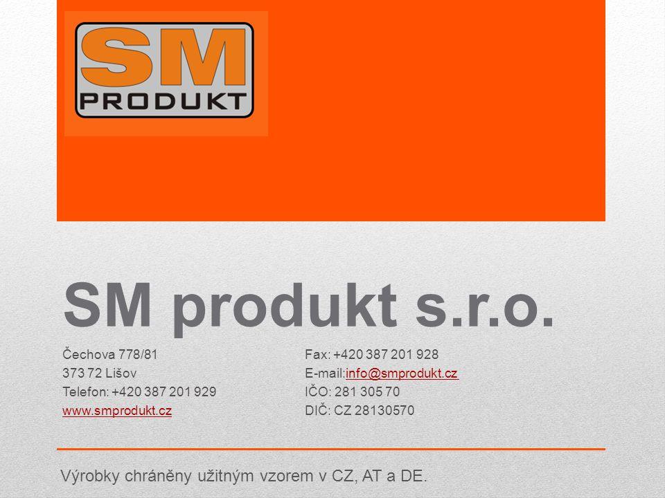 SM produkt s.r.o. Čechova 778/81 373 72 Lišov Telefon: +420 387 201 929 www.smprodukt.cz Fax: +420 387 201 928 E-mail:info@smprodukt.cz info@smprodukt
