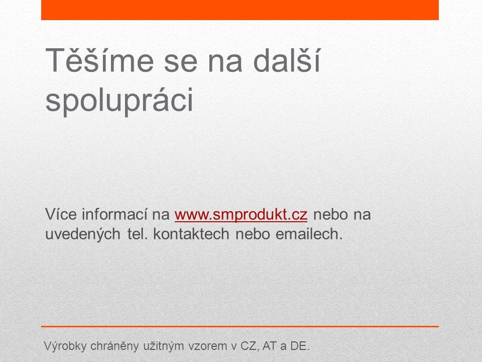 Těšíme se na další spolupráci Více informací na www.smprodukt.cz nebo na uvedených tel. kontaktech nebo emailech.www.smprodukt.cz Výrobky chráněny uži