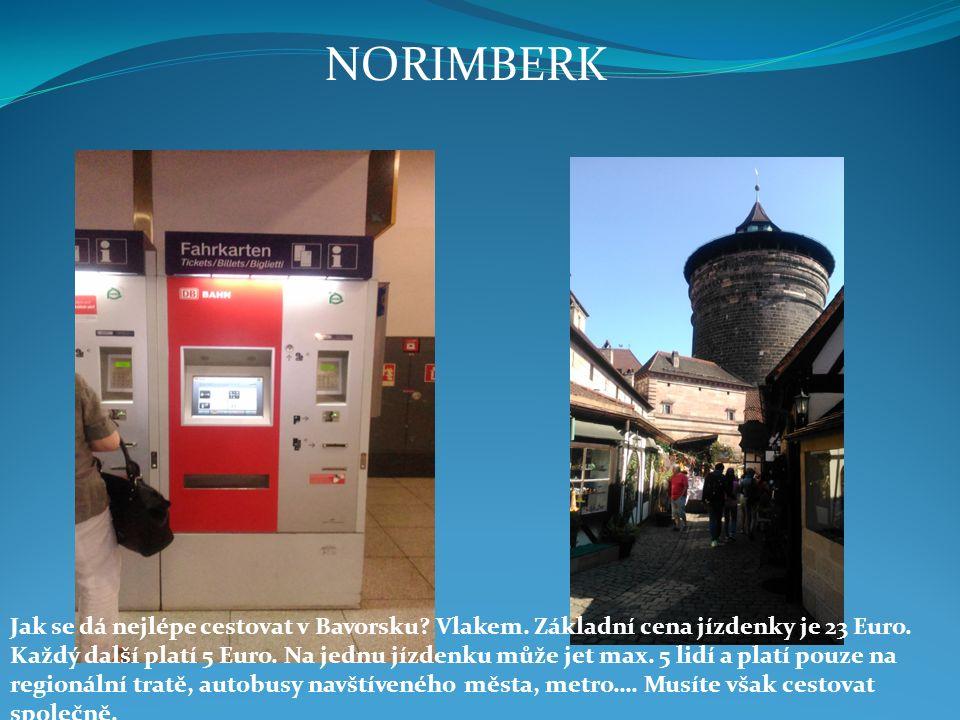 NORIMBERK Jak se dá nejlépe cestovat v Bavorsku? Vlakem. Základní cena jízdenky je 23 Euro. Každý další platí 5 Euro. Na jednu jízdenku může jet max.
