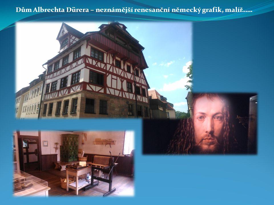Dům Albrechta Dürera – neznámější renesanční německý grafik, malíř……
