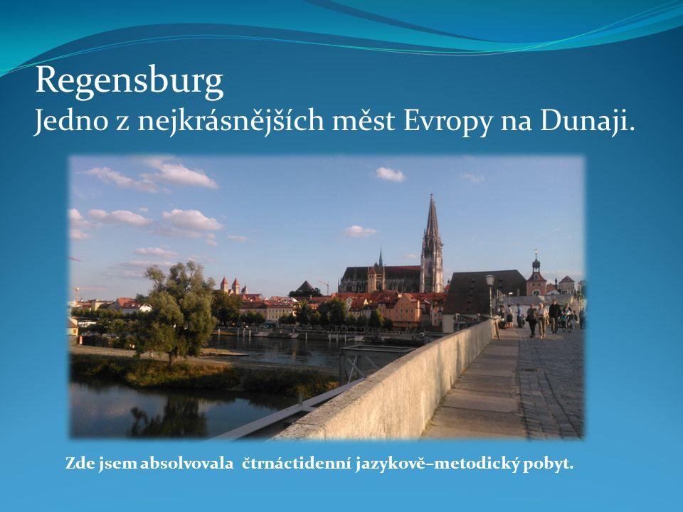 Regensburg Jedno z nejkrásnějších měst Evropy na Dunaji. Zde jsem absolvovala čtrnáctidenní jazykově–metodický pobyt.