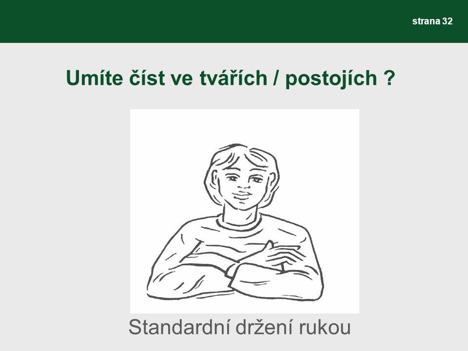 Umíte číst ve tvářích / postojích ? strana 32 Standardní držení rukou