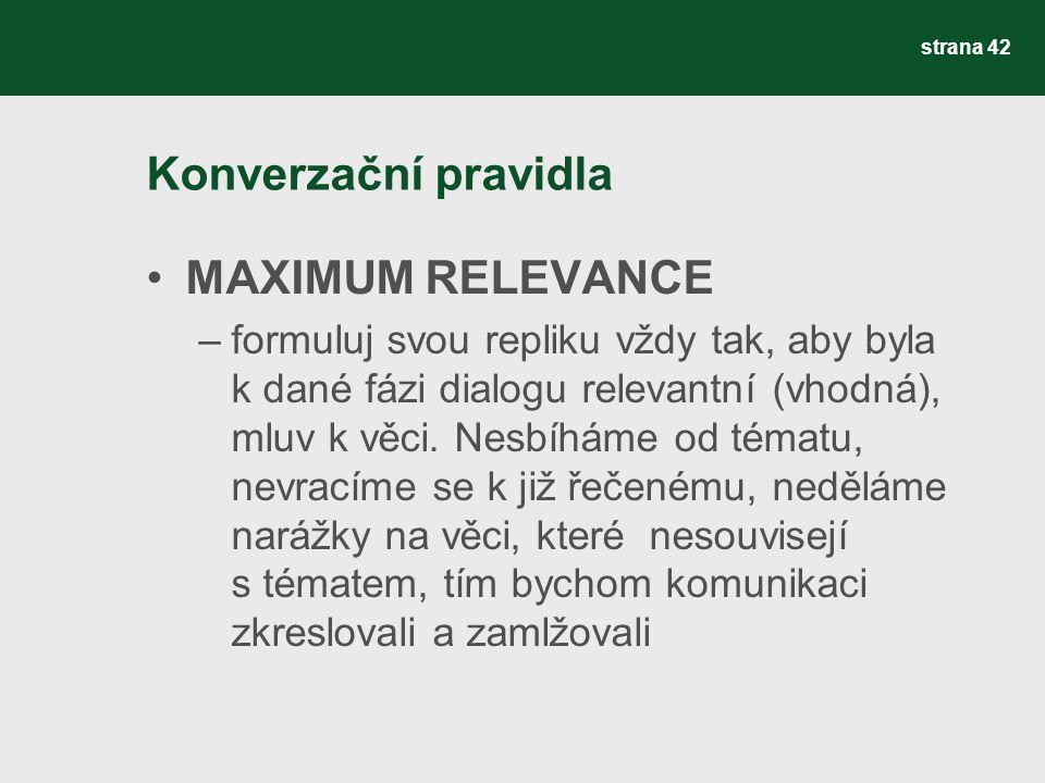 Konverzační pravidla MAXIMUM RELEVANCE –formuluj svou repliku vždy tak, aby byla k dané fázi dialogu relevantní (vhodná), mluv k věci. Nesbíháme od té