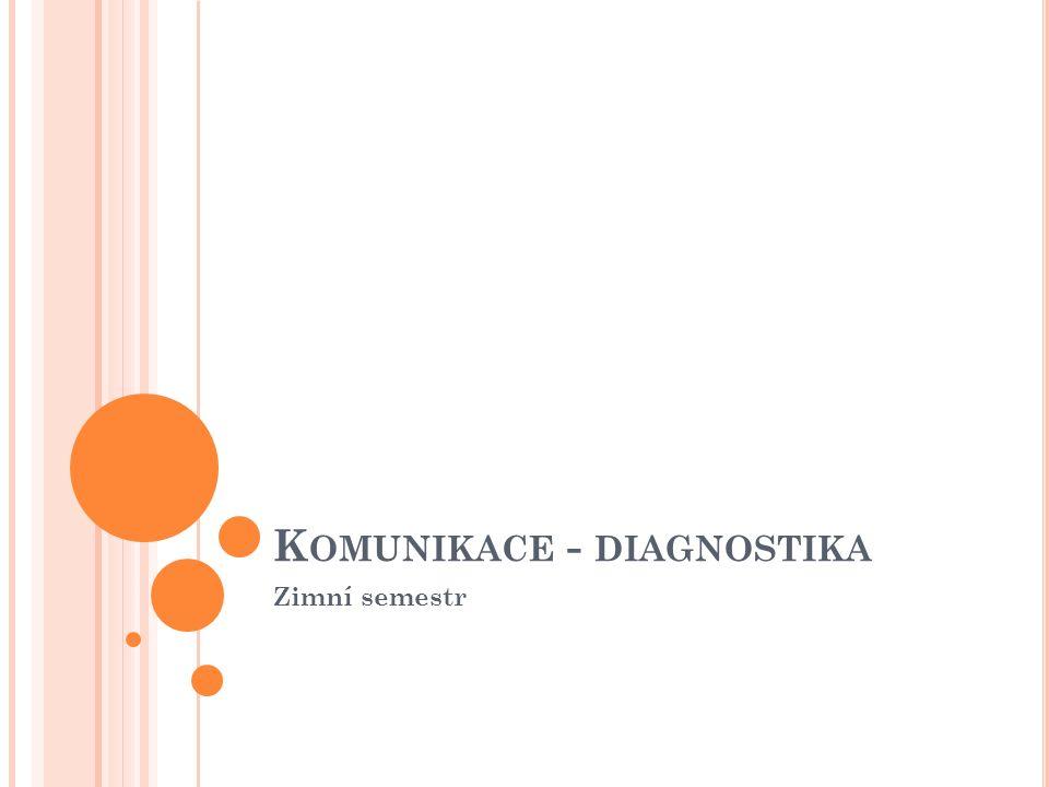 K OMUNIKACE - DIAGNOSTIKA Zimní semestr