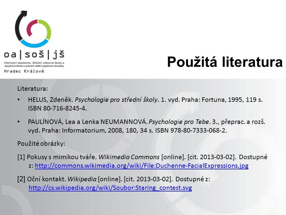 Použitá literatura Literatura: HELUS, Zdeněk. Psychologie pro střední školy. 1. vyd. Praha: Fortuna, 1995, 119 s. ISBN 80-716-8245-4. PAULÍNOVÁ, Lea a