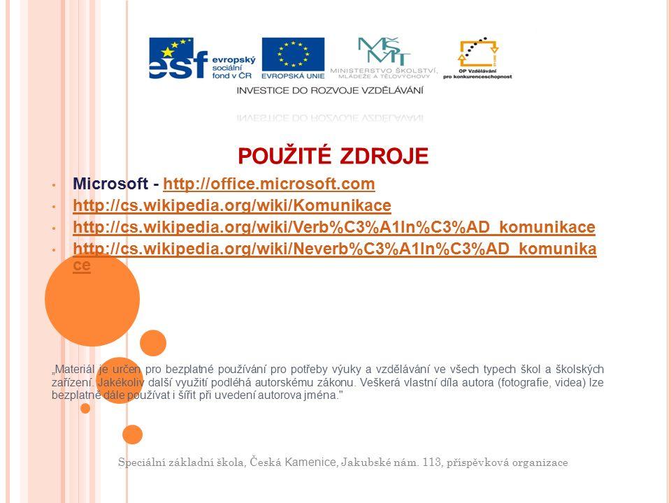 """POUŽITÉ ZDROJE Microsoft - http://office.microsoft.comhttp://office.microsoft.com http://cs.wikipedia.org/wiki/Komunikace http://cs.wikipedia.org/wiki/Verb%C3%A1ln%C3%AD_komunikace http://cs.wikipedia.org/wiki/Neverb%C3%A1ln%C3%AD_komunika ce http://cs.wikipedia.org/wiki/Neverb%C3%A1ln%C3%AD_komunika ce """"Materiál je určen pro bezplatné používání pro potřeby výuky a vzdělávání ve všech typech škol a školských zařízení."""