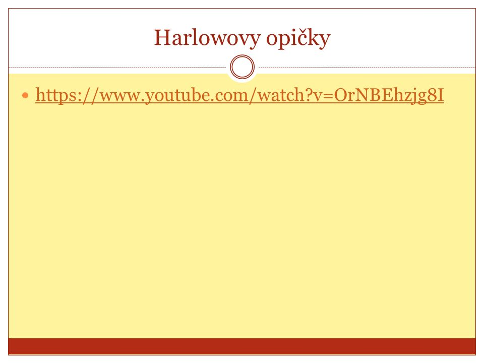Harlowovy opičky https://www.youtube.com/watch?v=OrNBEhzjg8I