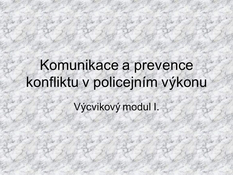 Komunikace a prevence konfliktu v policejním výkonu Výcvikový modul I.