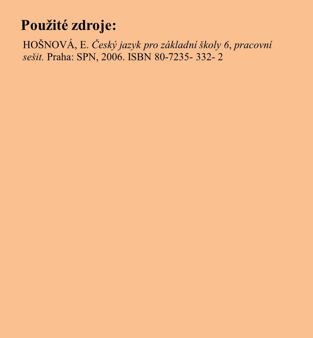 Použité zdroje: HOŠNOVÁ, E. Český jazyk pro základní školy 6, pracovní sešit.
