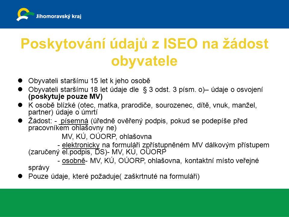 Poskytování údajů z ISEO na žádost obyvatele Obyvateli staršímu 15 let k jeho osobě Obyvateli staršímu 18 let údaje dle § 3 odst.