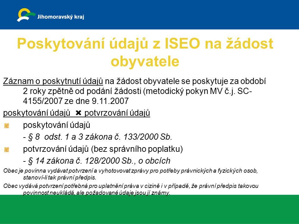 Poskytování údajů z ISEO na žádost obyvatele Záznam o poskytnutí údajů na žádost obyvatele se poskytuje za období 2 roky zpětně od podání žádosti (metodický pokyn MV č.j.