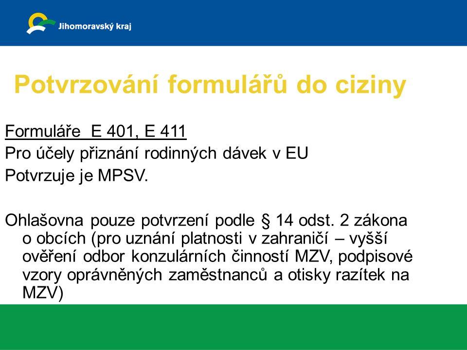 Potvrzování formulářů do ciziny Formuláře E 401, E 411 Pro účely přiznání rodinných dávek v EU Potvrzuje je MPSV.