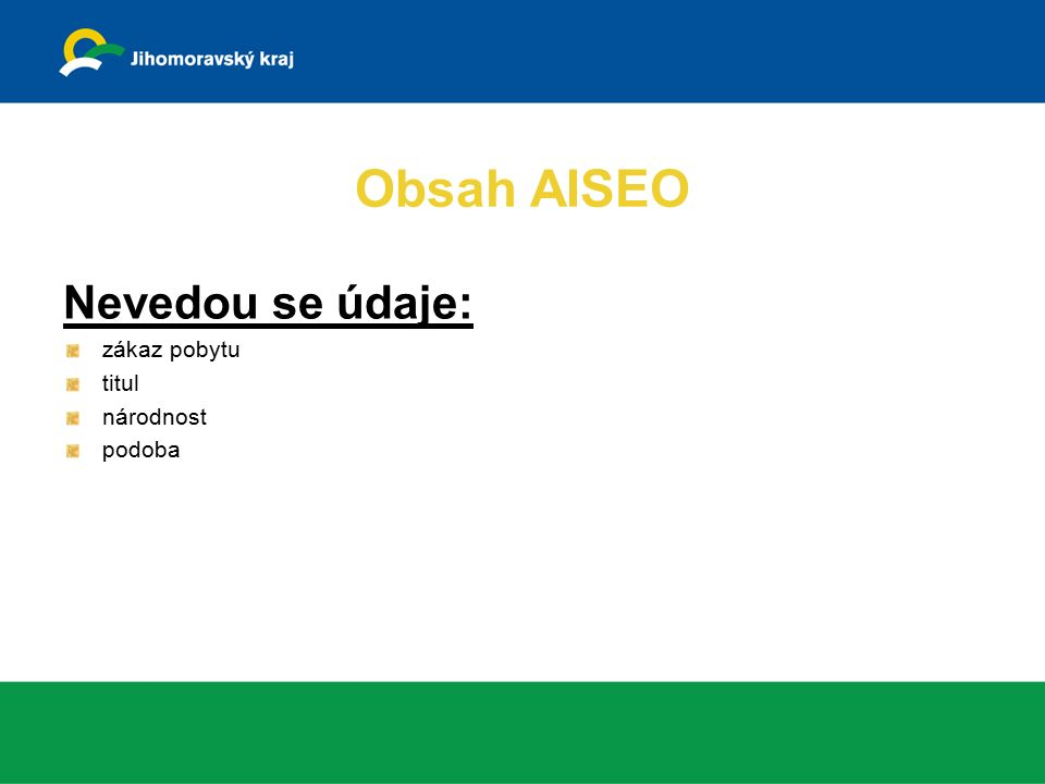 Obsah AISEO Nevedou se údaje: zákaz pobytu titul národnost podoba