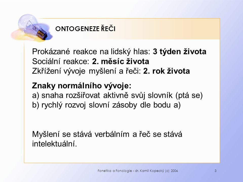 Fonetika a Fonologie - dr.Kamil Kopecký (c) 20064 ONTOGENEZE ŘEČI 1.