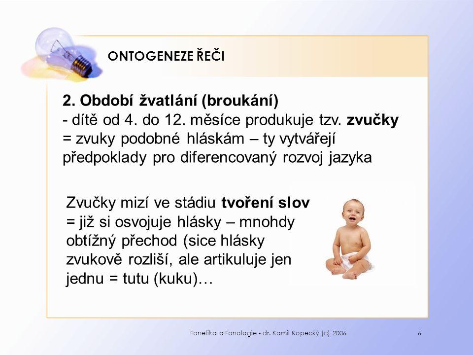 Fonetika a Fonologie - dr. Kamil Kopecký (c) 20066 ONTOGENEZE ŘEČI 2.