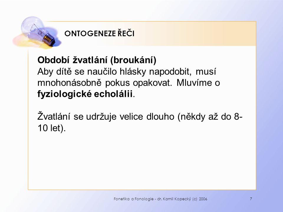 Fonetika a Fonologie - dr.Kamil Kopecký (c) 20068 ONTOGENEZE ŘEČI Okolo 10.
