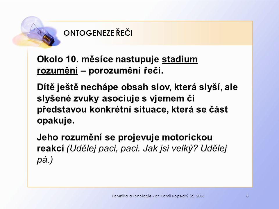 Fonetika a Fonologie - dr. Kamil Kopecký (c) 20068 ONTOGENEZE ŘEČI Okolo 10.