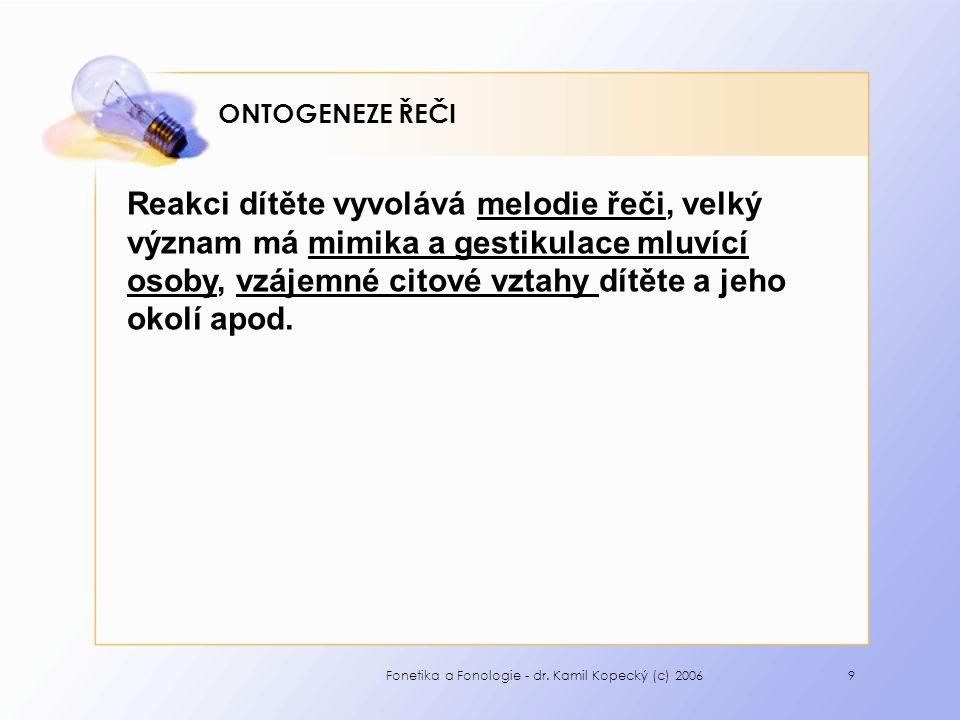 Fonetika a Fonologie - dr.Kamil Kopecký (c) 200610 ONTOGENEZE ŘEČI 3.