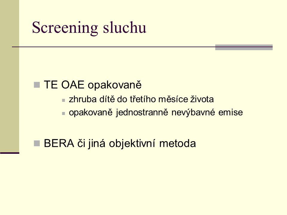 Screening sluchu TE OAE opakovaně zhruba dítě do třetího měsíce života opakovaně jednostranně nevýbavné emise BERA či jiná objektivní metoda