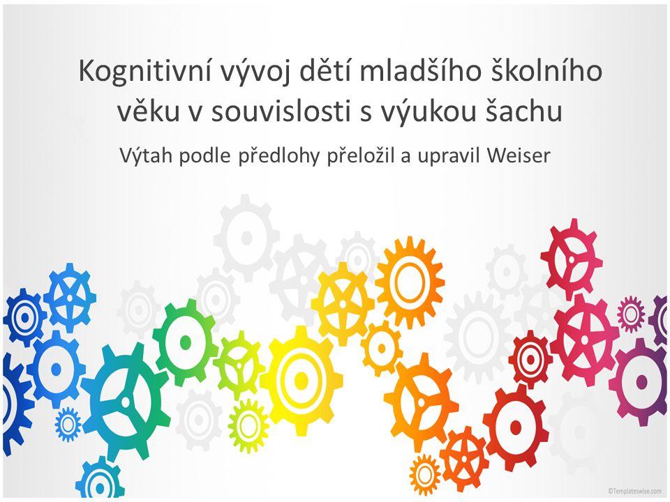 Kognitivní vývoj dětí mladšího školního věku v souvislosti s výukou šachu Výtah podle předlohy přeložil a upravil Weiser