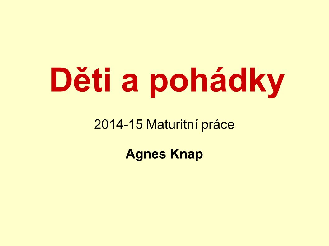 Děti a pohádky 2014-15 Maturitní práce Agnes Knap