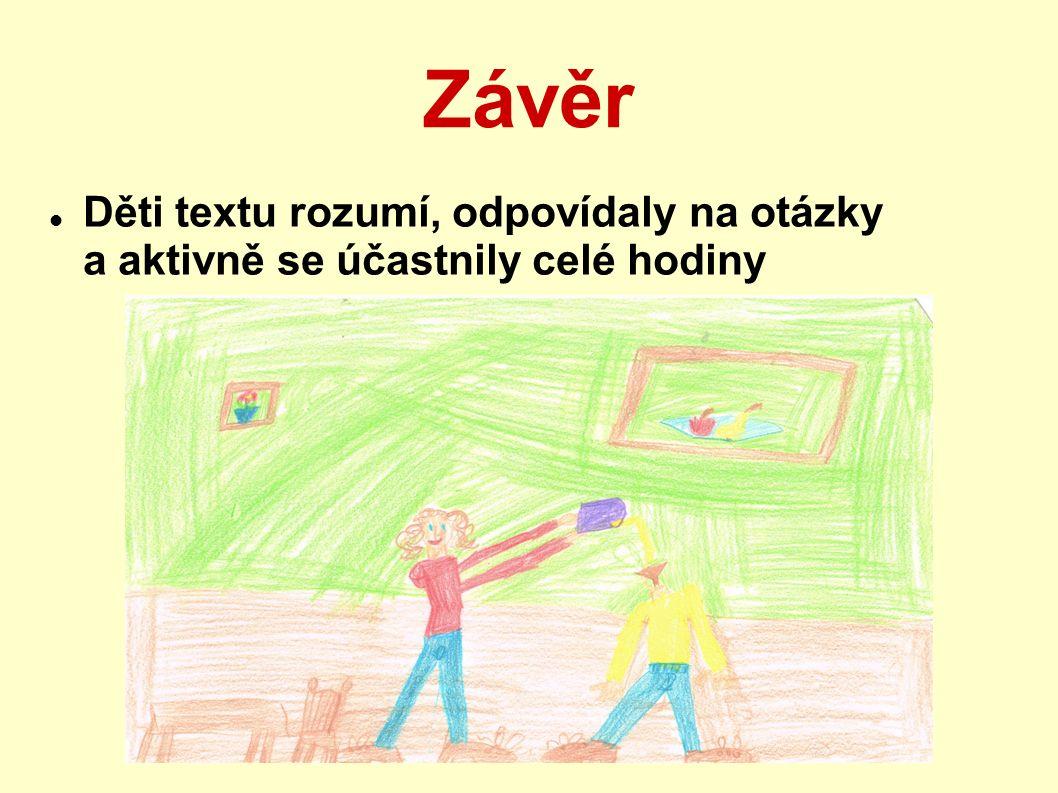 Závěr Děti textu rozumí, odpovídaly na otázky a aktivně se účastnily celé hodiny