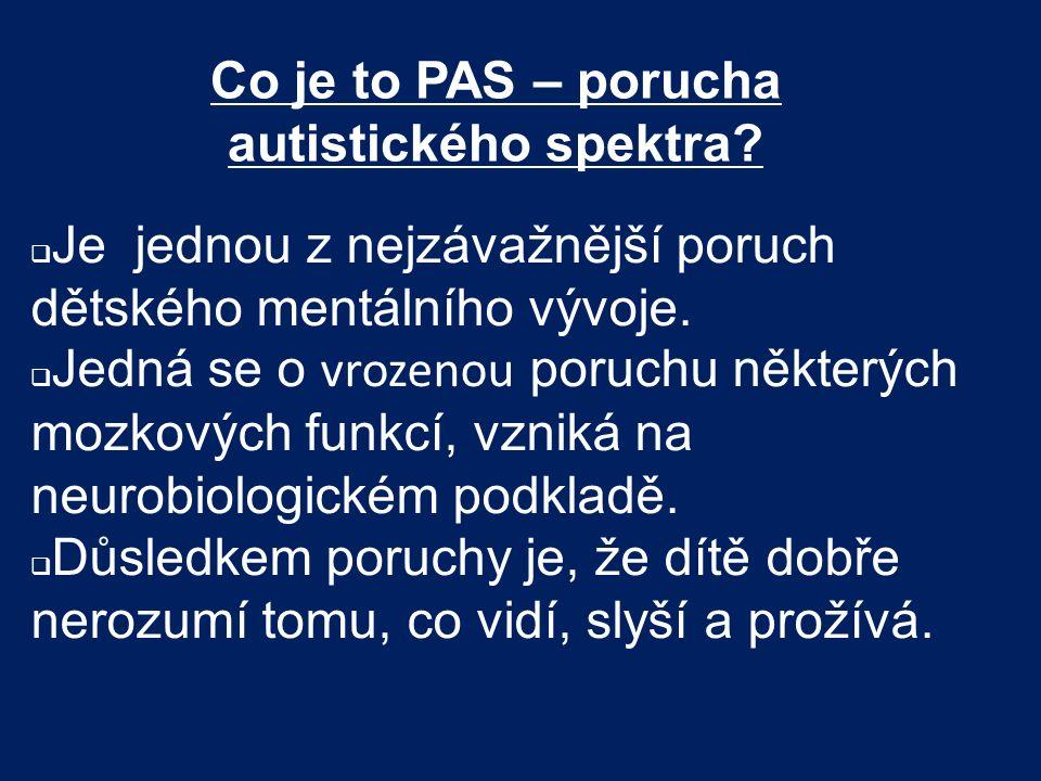 Co je to PAS – porucha autistického spektra?  Je jednou z nejzávažnější poruch dětského mentálního vývoje.  Jedná se o vrozenou poruchu některých mo