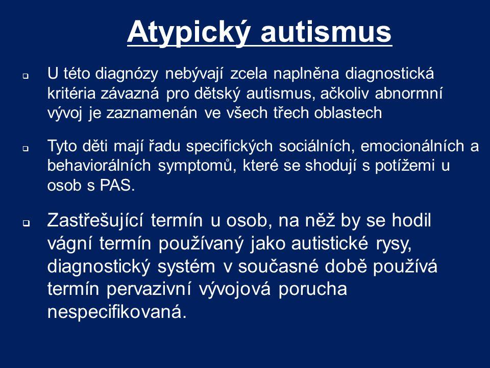 Atypický autismus  U této diagnózy nebývají zcela naplněna diagnostická kritéria závazná pro dětský autismus, ačkoliv abnormní vývoj je zaznamenán ve