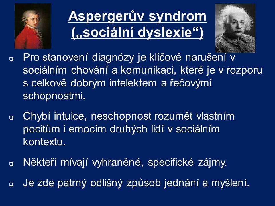 """Aspergerův syndrom (""""sociální dyslexie"""")  Pro stanovení diagnózy je klíčové narušení v sociálním chování a komunikaci, které je v rozporu s celkově d"""