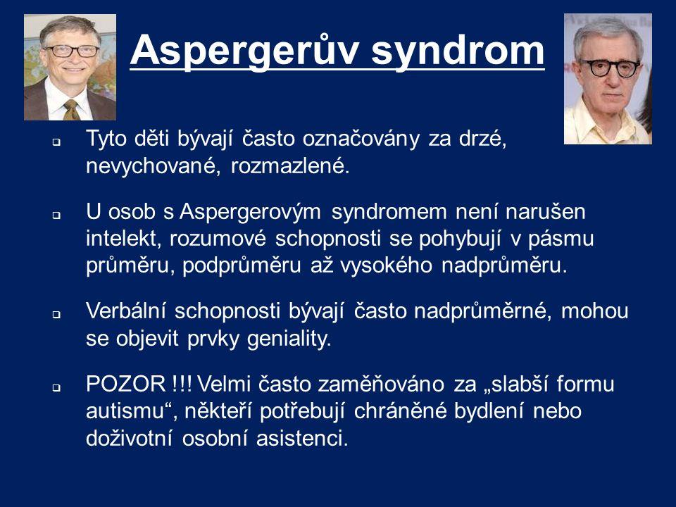 Aspergerův syndrom  Tyto děti bývají často označovány za drzé, nevychované, rozmazlené.  U osob s Aspergerovým syndromem není narušen intelekt, rozu
