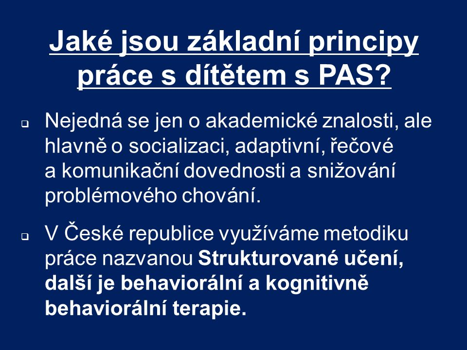 Jaké jsou základní principy práce s dítětem s PAS?  Nejedná se jen o akademické znalosti, ale hlavně o socializaci, adaptivní, řečové a komunikační d