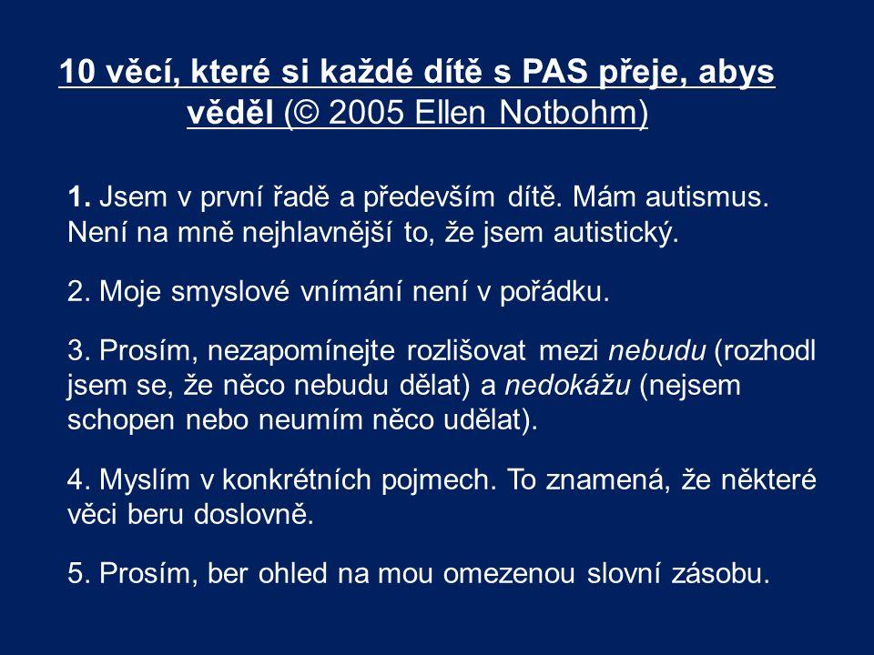 10 věcí, které si každé dítě s PAS přeje, abys věděl (© 2005 Ellen Notbohm) 1. Jsem v první řadě a především dítě. Mám autismus. Není na mně nejhlavně