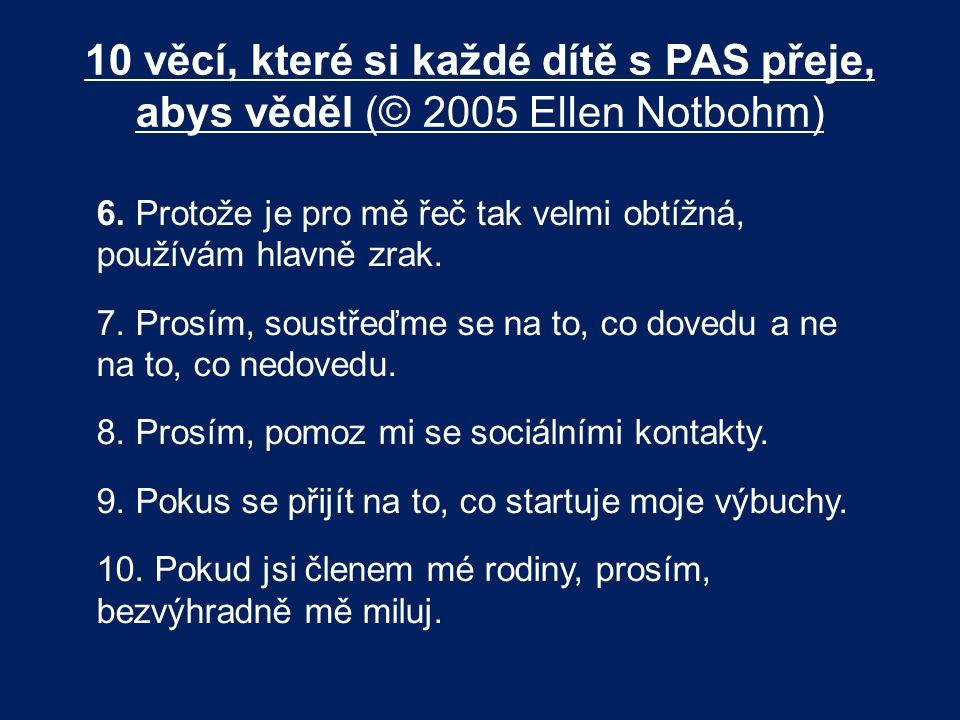 10 věcí, které si každé dítě s PAS přeje, abys věděl (© 2005 Ellen Notbohm) 6. Protože je pro mě řeč tak velmi obtížná, používám hlavně zrak. 7. Prosí