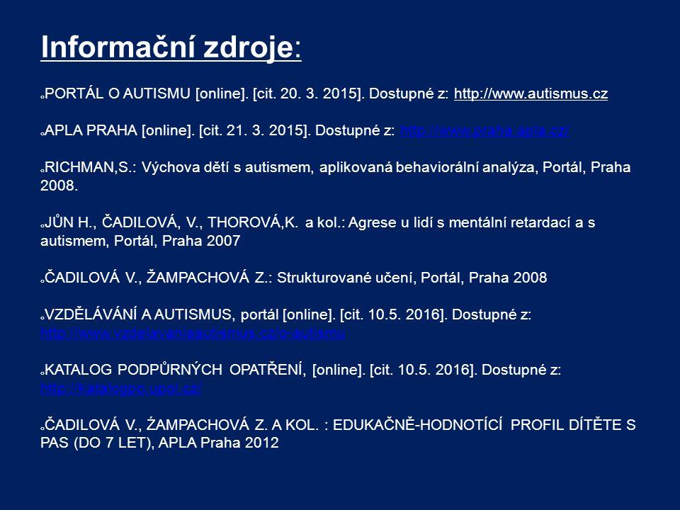 Informační zdroje: o PORTÁL O AUTISMU [online]. [cit. 20. 3. 2015]. Dostupné z: http://www.autismus.cz o APLA PRAHA [online]. [cit. 21. 3. 2015]. Dost