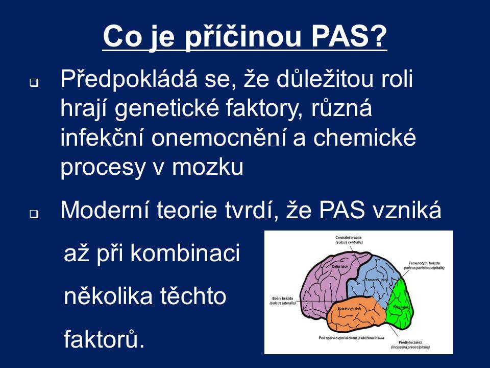 Co je příčinou PAS?  Předpokládá se, že důležitou roli hrají genetické faktory, různá infekční onemocnění a chemické procesy v mozku  Moderní teorie