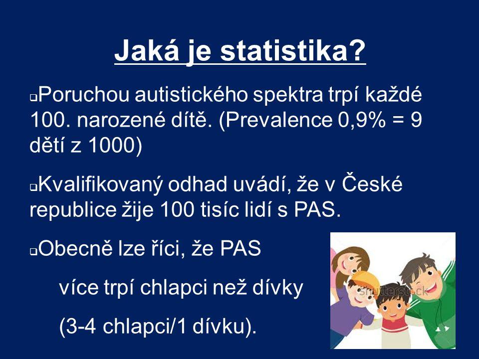 Jaká je statistika?  Poruchou autistického spektra trpí každé 100. narozené dítě. (Prevalence 0,9% = 9 dětí z 1000)  Kvalifikovaný odhad uvádí, že v