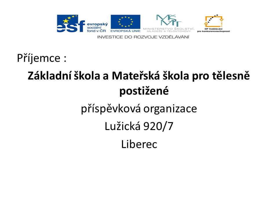 Příjemce : Základní škola a Mateřská škola pro tělesně postižené příspěvková organizace Lužická 920/7 Liberec