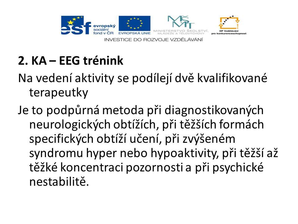 2. KA – EEG trénink Na vedení aktivity se podílejí dvě kvalifikované terapeutky Je to podpůrná metoda při diagnostikovaných neurologických obtížích, p