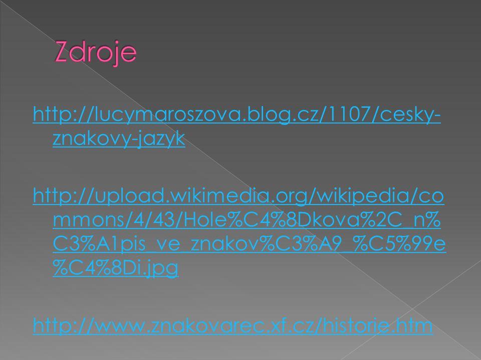 http://lucymaroszova.blog.cz/1107/cesky- znakovy-jazyk http://upload.wikimedia.org/wikipedia/co mmons/4/43/Hole%C4%8Dkova%2C_n% C3%A1pis_ve_znakov%C3%A9_%C5%99e %C4%8Di.jpg http://www.znakovarec.xf.cz/historie.htm