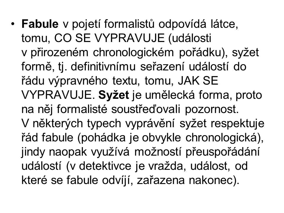 Fabule v pojetí formalistů odpovídá látce, tomu, CO SE VYPRAVUJE (události v přirozeném chronologickém pořádku), syžet formě, tj.