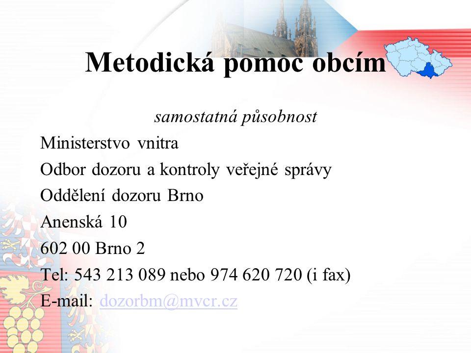 Metodická pomoc obcím samostatná působnost Ministerstvo vnitra Odbor dozoru a kontroly veřejné správy Oddělení dozoru Brno Anenská 10 602 00 Brno 2 Tel: 543 213 089 nebo 974 620 720 (i fax) E-mail: dozorbm@mvcr.czdozorbm@mvcr.cz